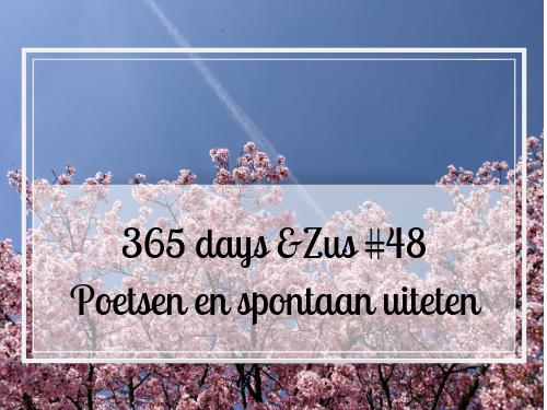 365 days &Zus #48 poetsen en spontaan uit eten