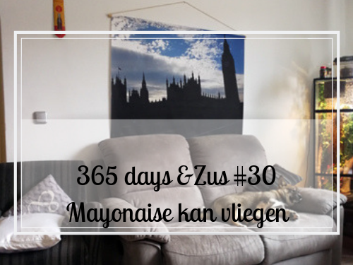365 days &Zus #30 Mayonaise kan vliegen