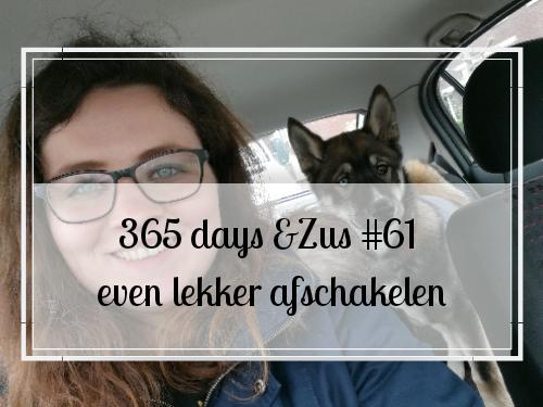 365 days &Zus #61 even lekker afschakelen
