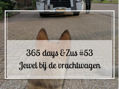 365 days &Zus #53 Jewel bij de vrachtwagen