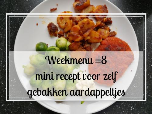 Weekmenu #8 mini recept voor zelf gebakken aardappeltjes