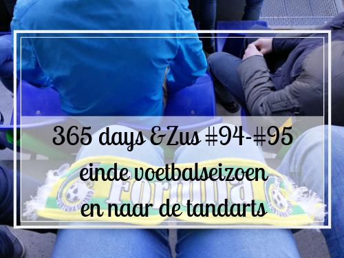 365 days &Zus #94-#95 einde voetbalseizoen en naar de tandarts