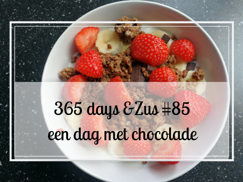 365 days &Zus #85 een dag met chocolade