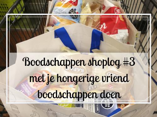 Boodschappen shoplog #3 met je hongerige vriend boodschappen doen