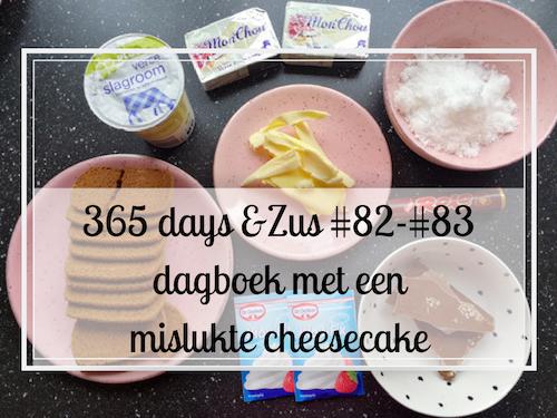365 days &Zus #82-#83 dagboek met een mislukte cheesecake
